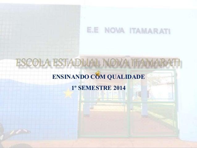 ENSINANDO COM QUALIDADE 1º SEMESTRE 2014