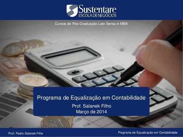 Cursos de Pós-Graduação Lato Sensu e MBA Programa de Equalização em Contabilidade Prof. Salanek Filho Março de 2014 Prof. ...