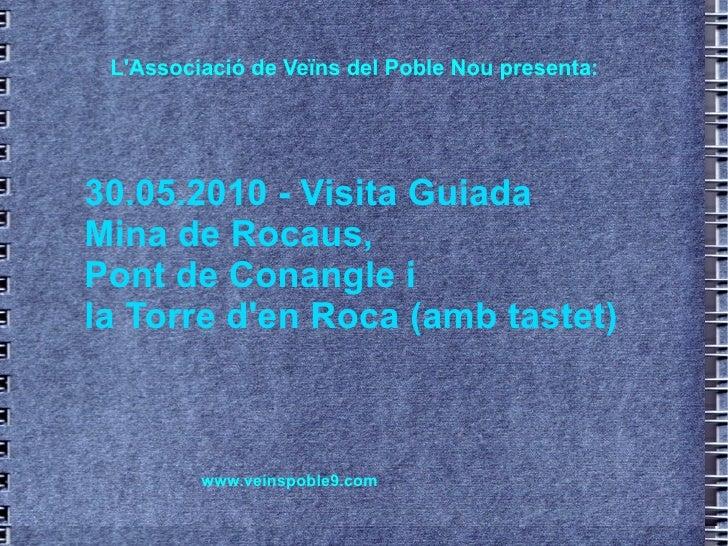 30.05.2010 - Visita Guiada Mina de Rocaus,  Pont de Conangle i  la Torre d'en Roca (amb tastet) L'Associació de Veïns del ...