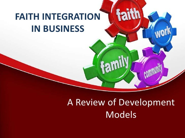 FAITH INTEGRATION    IN BUSINESS          A Review of Development                  Models
