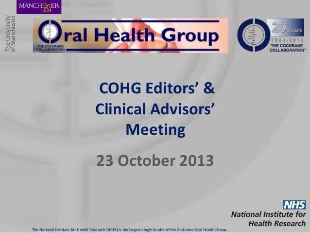 COHG Editors' & Clinical Advisors' Meeting 23 October 2013  The National Institute for Health Research (NIHR) is the large...