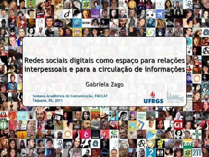 <ul><li>] </li></ul>Semana Acadêmica de Comunicação, FACCAT Taquara, RS, 2011 Redes sociais digitais como espaço para rela...