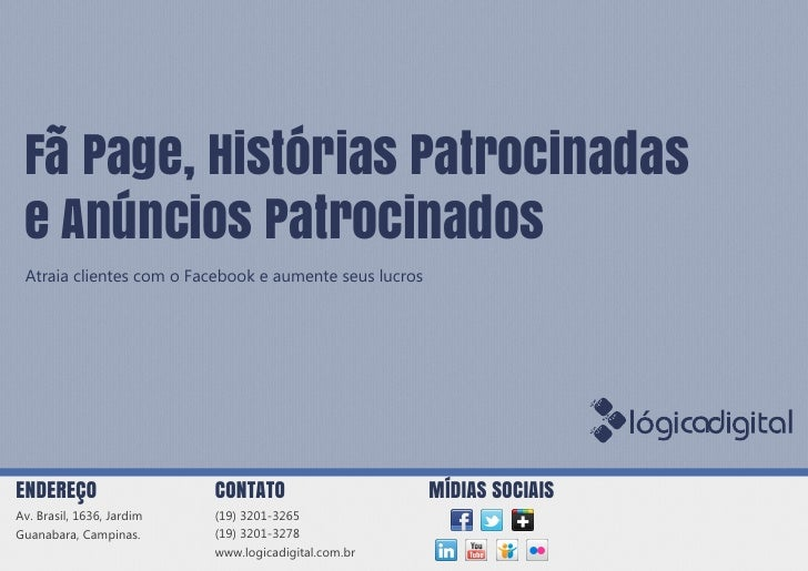 Fã Page, Histórias Patrocinadas e Anúncios Patrocinados Atraia clientes com o Facebook e aumente seus lucrosENDEREÇO      ...