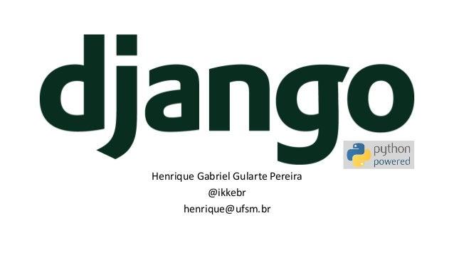 Henrique Gabriel Gularte Pereira @ikkebr henrique@ufsm.br