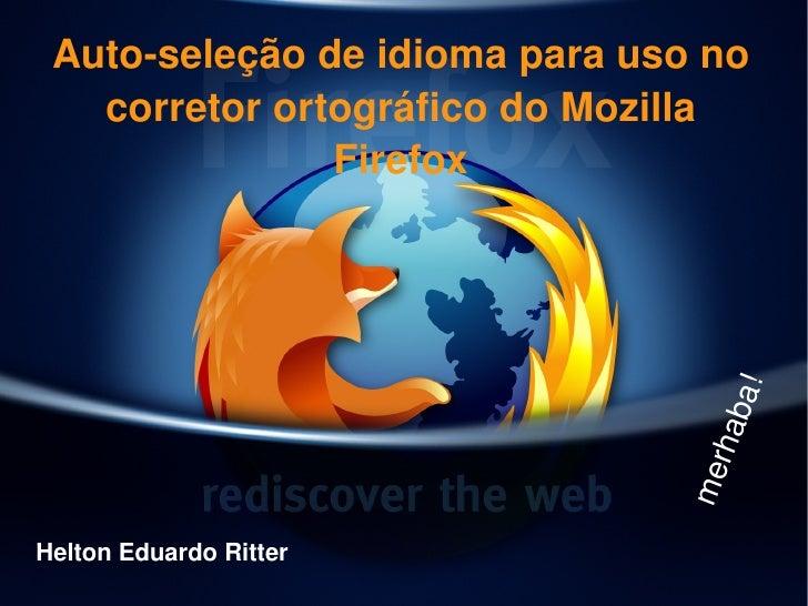 Autoseleçãodeidiomaparausono    corretorortográficodoMozilla                Firefox                            ...