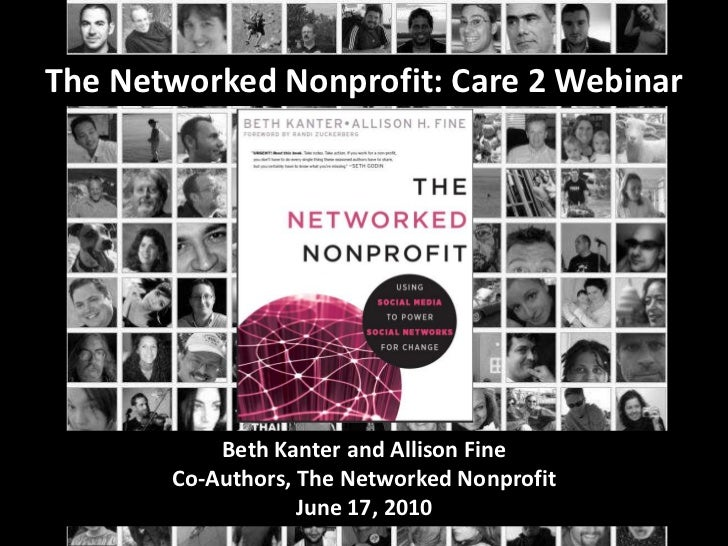 The Networked Nonprofit: Care 2 Webinar<br />Beth Kanter and Allison FineCo-Authors, The Networked Nonprofit<br />June 17,...