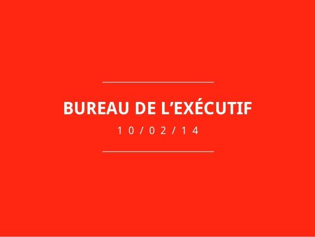 BUREAU DE L'EXÉCUTIF 1 0 / 0 2 / 1 4