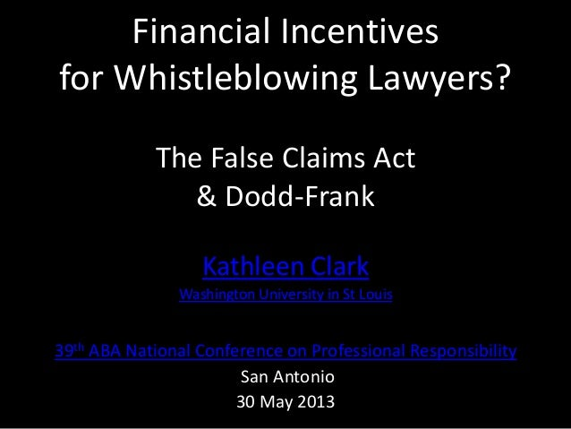 Financial Incentivesfor Whistleblowing Lawyers?The False Claims Act& Dodd-FrankKathleen ClarkWashington University in St L...