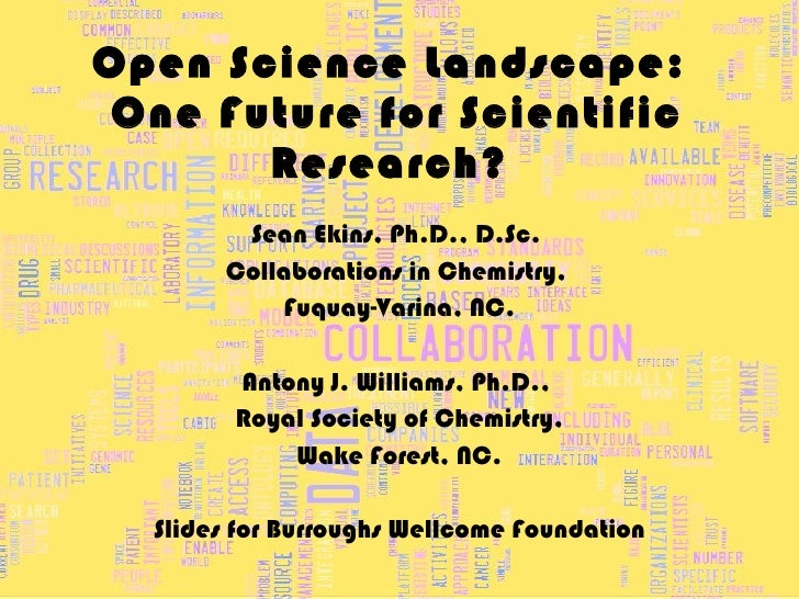 Open Science Landscape:  One Future for Scientific Research? Sean Ekins, Ph.D., D.Sc.  Collaborations in Chemistry,  Fuqua...