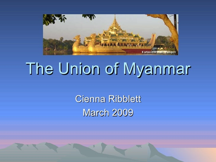 The Union of Myanmar Cienna Ribblett March 2009