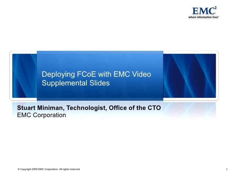 Deploying FCoE with EMC Video Supplemental Slides Stuart Miniman, Technologist, Office of the CTO EMC Corporation