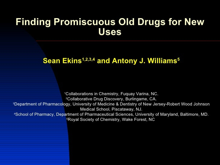 Finding Promiscuous Old Drugs for New                 Uses               Sean Ekins1,2,3,4 and Antony J. Williams5        ...