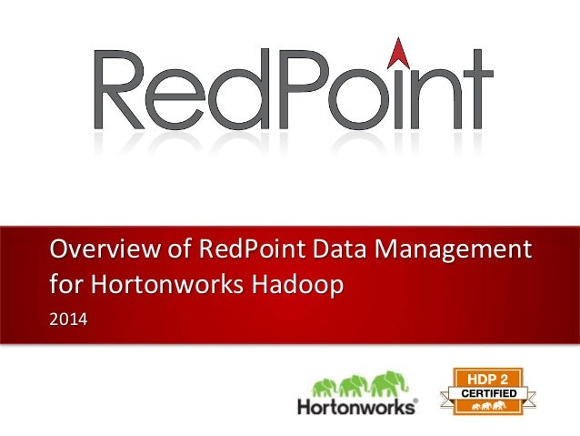 Overview of RedPoint Data Management for Hortonworks Hadoop 2014
