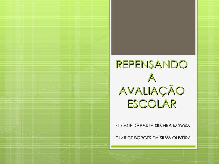 REPENSANDO A AVALIAÇÃO ESCOLAR ELIZIANE DE PAULA SILVEIRA  BARBOSA   CLARICE BORGES DA SILVA OLIVEIRA