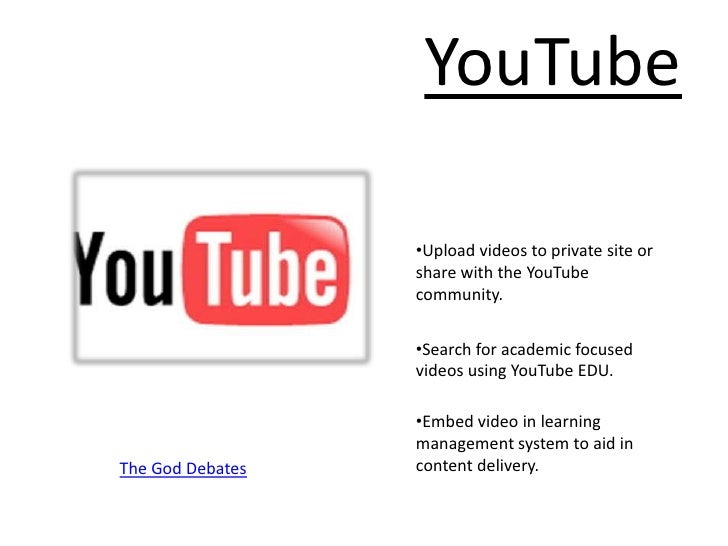 YouTube<br /><ul><li>Upload videos to private site or share with the YouTube community.