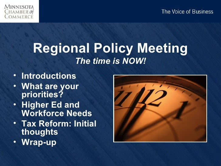 THE VOICE OF BUSINESS    Regional Policy Meeting               The time is NOW!• Introductions• What are your  priorities?...