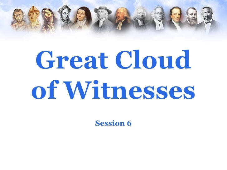 Great Cloudof Witnesses    Session 6