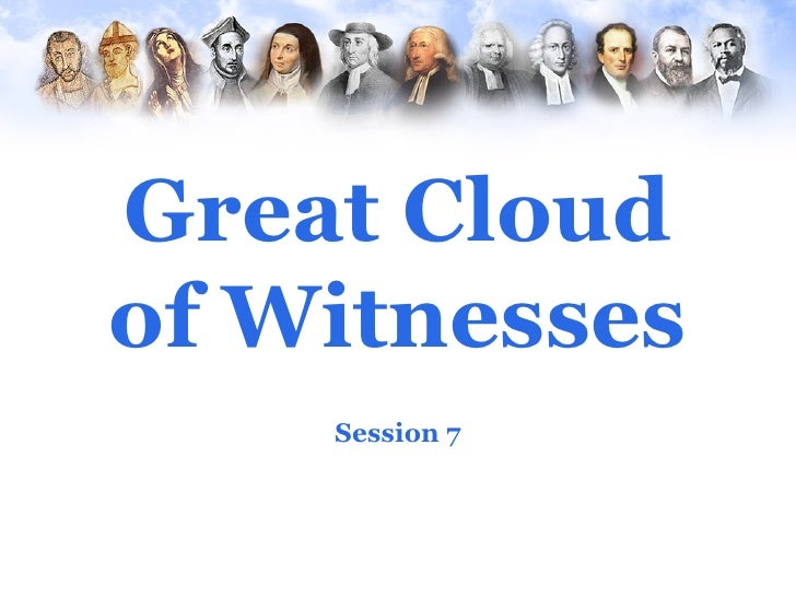 Great Cloudof Witnesses    Session 7