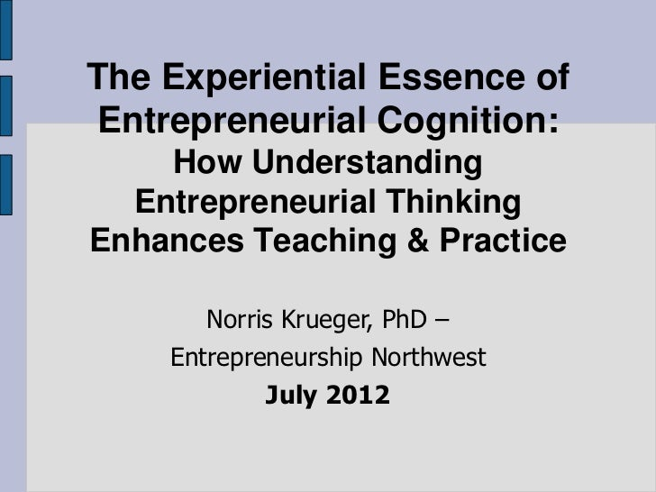 The Experiential Essence of Entrepreneurial Cognition:    How Understanding  Entrepreneurial ThinkingEnhances Teaching & P...