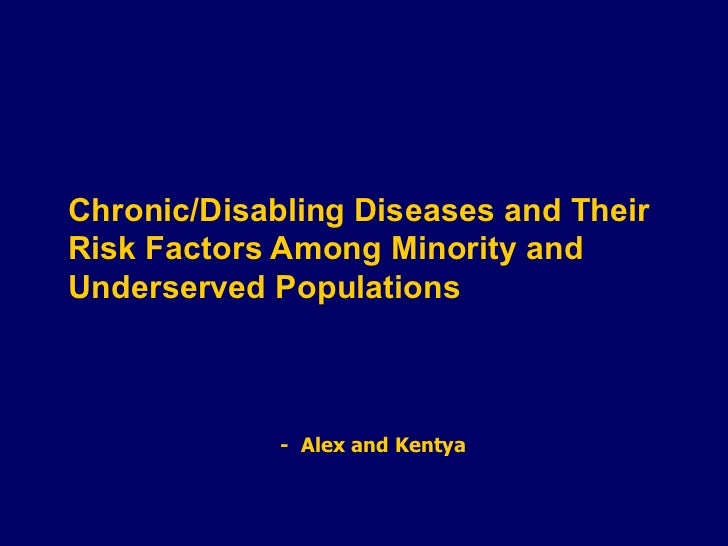 Chronic/Disabling Diseases and Their Risk Factors Among Minority and Underserved Populations  -  Alex and Kentya