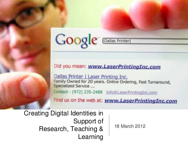 Creating Digital Identities in                  Support of                                 18 March 2012    Research, Teac...