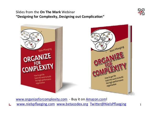 """1   Slides  from  the  On  The  Mark  Webinar   """"Designing  for  Complexity,  Designing  out  Co..."""