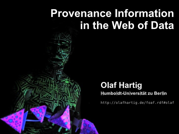 Provenance Information      in the Web of Data              Olaf Hartig          Humboldt-Universität zu Berlin          h...
