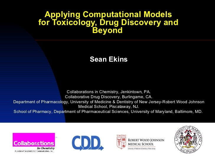 Applying Computational Models for Toxicology, Drug Discovery and Beyond   Sean Ekins Collaborations in Chemistry, Jenkinto...