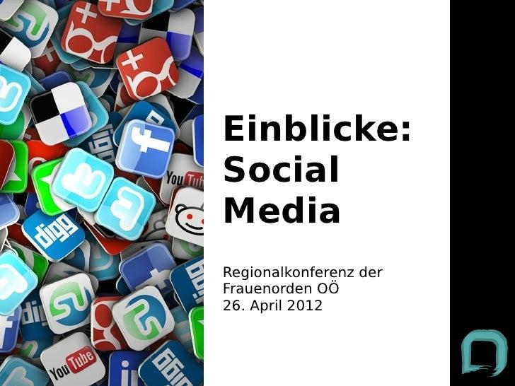 Einblicke:SocialMediaRegionalkonferenz derFrauenorden OÖ26. April 2012