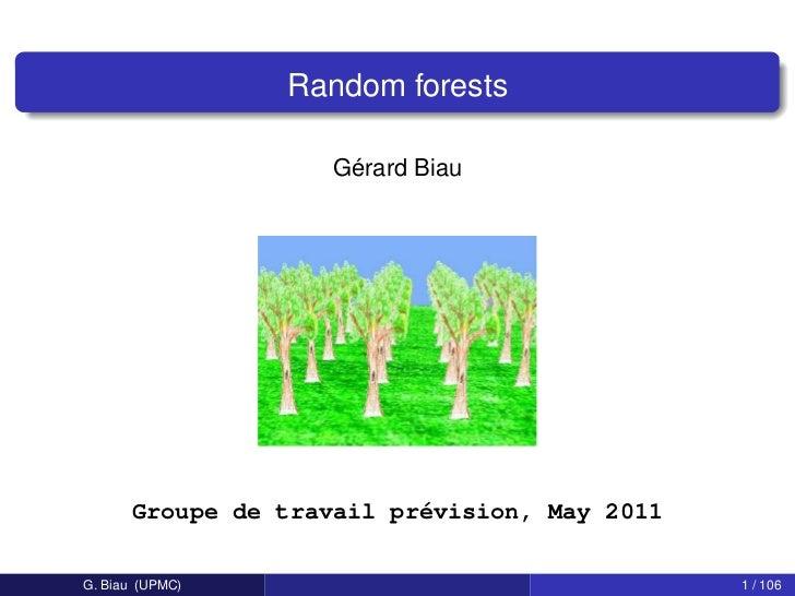 Random forests                    Gérard Biau      Groupe de travail prévision, May 2011G. Biau (UPMC)                    ...