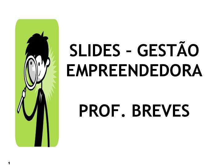 SLIDES – GESTÃO EMPREENDEDORA PROF. BREVES