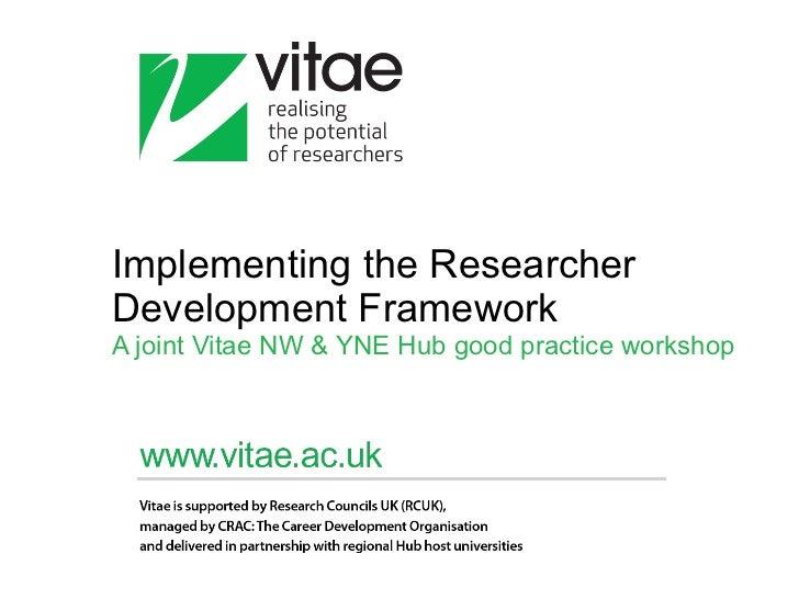 Implementing the Researcher Development Framework A joint Vitae NW & YNE Hub good practice workshop