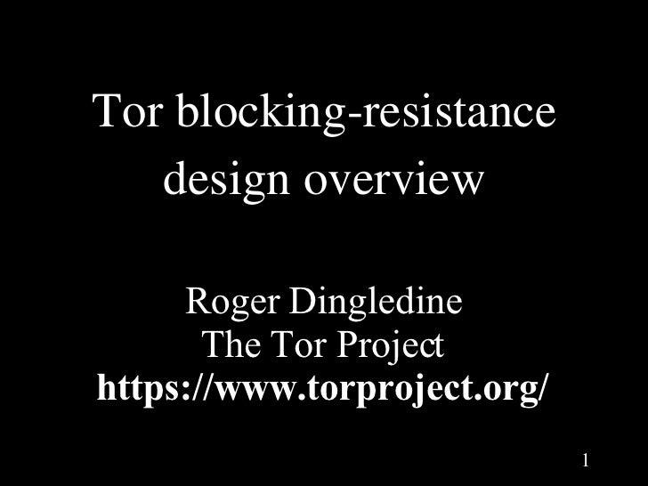 Torblockingresistance    designoverview       Roger Dingledine        The Tor Project https://www.torproject.org/      ...
