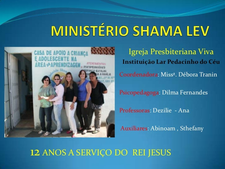 Igreja Presbiteriana Viva                   Instituição Lar Pedacinho do Céu                  Coordenadora: Missª. Débora ...