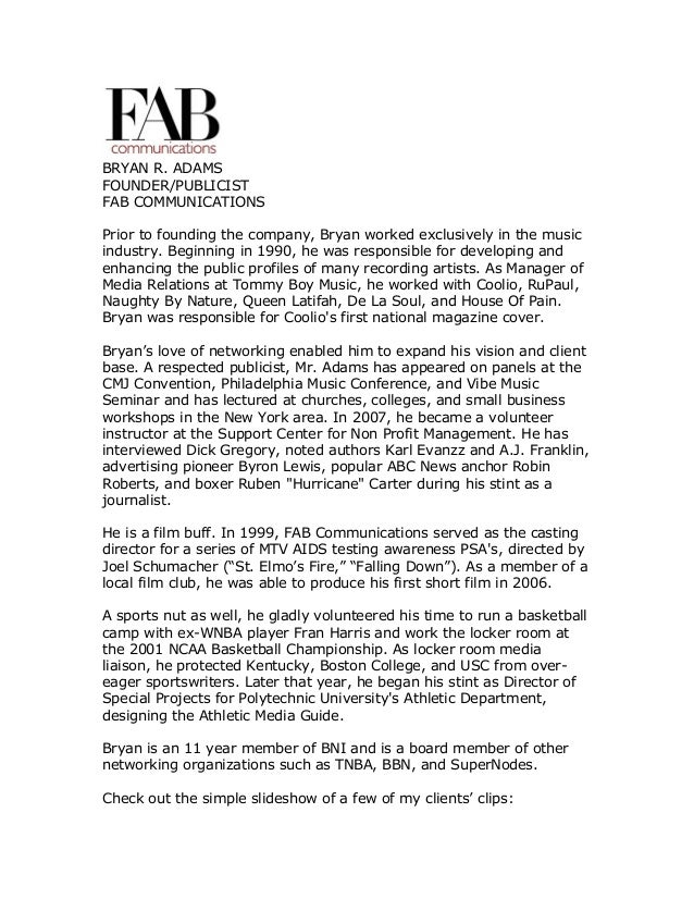 BRYAN R. ADAMS FOUNDER/PUBLICIST FAB COMMUNICATIONS Prior to founding the company, Bryan worked exclusively in the music i...