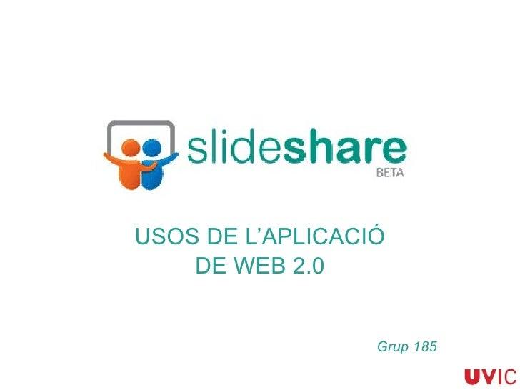 USOS DE L'APLICACIÓ DE WEB 2.0 Grup 185