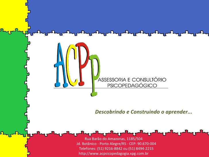 Descobrindo e Construindo o aprender... Rua Barão do Amazonas, 1185/504 Jd. Botânico - Porto Alegre/RS - CEP: 90.670-004 T...