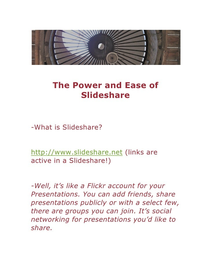 The Power and Ease of            Slideshare   -What is Slideshare?   http://www.slideshare.net (links are active in a Slid...