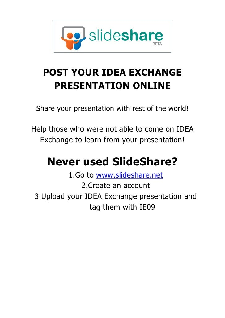 POST YOUR IDEA EXCHANGE      PRESENTATION ONLINE   Share your presentation with rest of ...