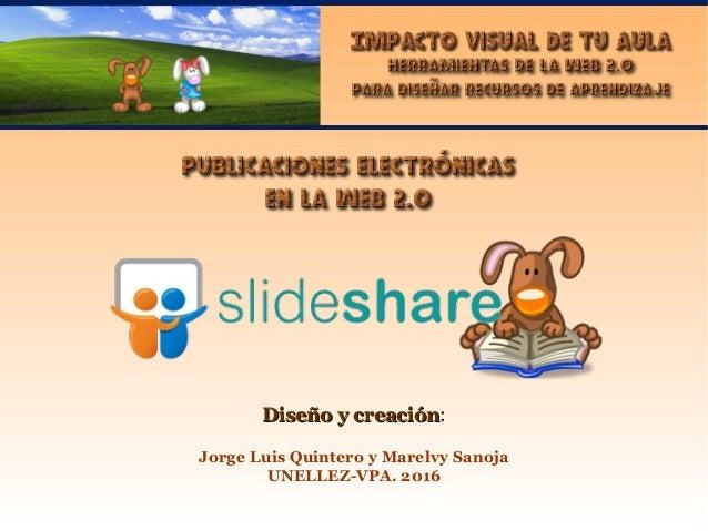 Diseño y creaciónDiseño y creación: Jorge Luis Quintero y Marelvy Sanoja UNELLEZ-VPA. 2016