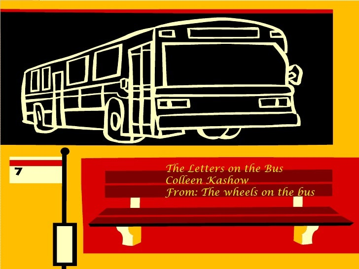 The Letters on the bus<br />Colleen Kashow<br />From: The Wheels on the bus<br />The Letters on the Bus<br />Colleen Kasho...