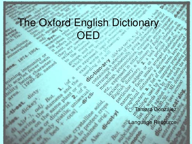 The Oxford EnglishDictionary<br />OED<br />Tamara González<br />LanguageResource<br />