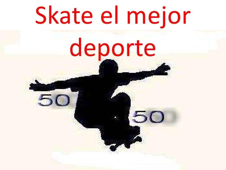 Skate el mejor deporte<br />