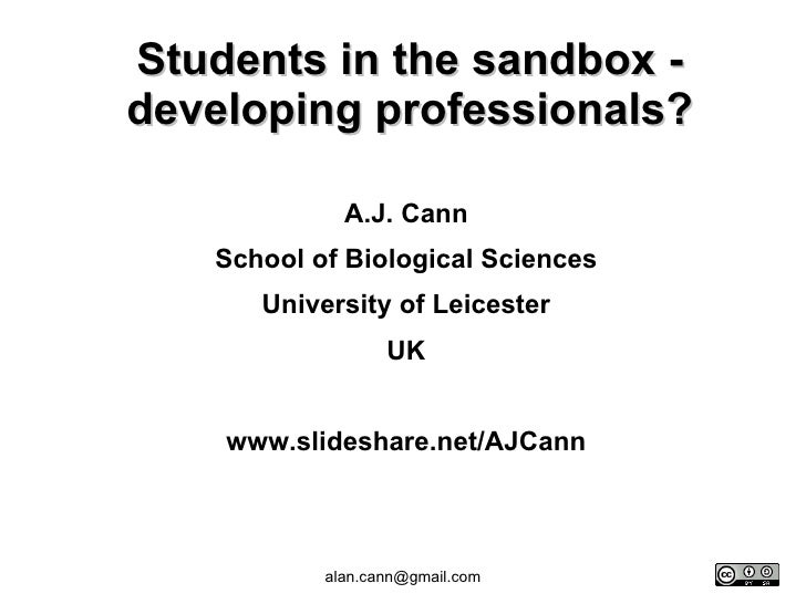 Students in the sandbox - developing professionals? A.J. Cann School of Biological Sciences University of Leicester UK www...