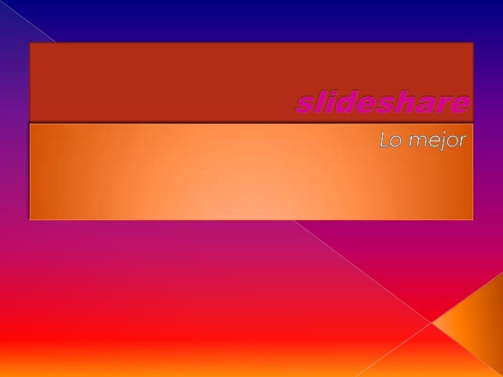 slideshare<br />Lo mejor<br />