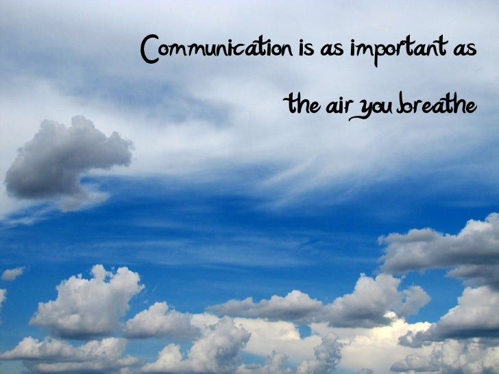Communication is as important as              the air you breathe