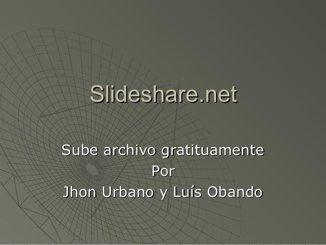 Slideshare.netSlideshare.net Sube archivo gratituamenteSube archivo gratituamente PorPor Jhon Urbano y Luís ObandoJhon Urb...