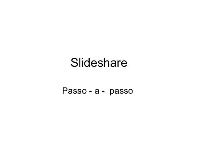 Slideshare Passo - a - passo