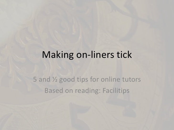 Makingon-linerstick<br />5 and ½ goodtips for online tutors<br />Basedonreading: Facilitips<br />