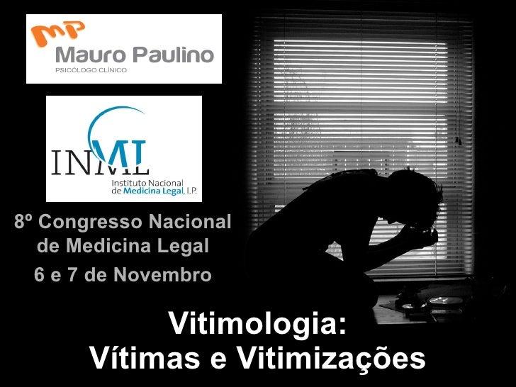 Vitimologia: Vítimas e Vitimizações 8º Congresso Nacional de Medicina Legal 6 e 7 de Novembro